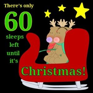 ONLY 60 SLEEPS TIL CHRISTMAS!!!